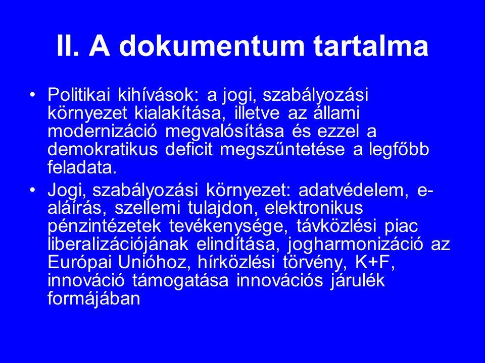 II. A dokumentum tartalma •Politikai kihívások: a jogi, szabályozási környezet kialakítása, illetve az állami modernizáció megvalósítása és ezzel a de