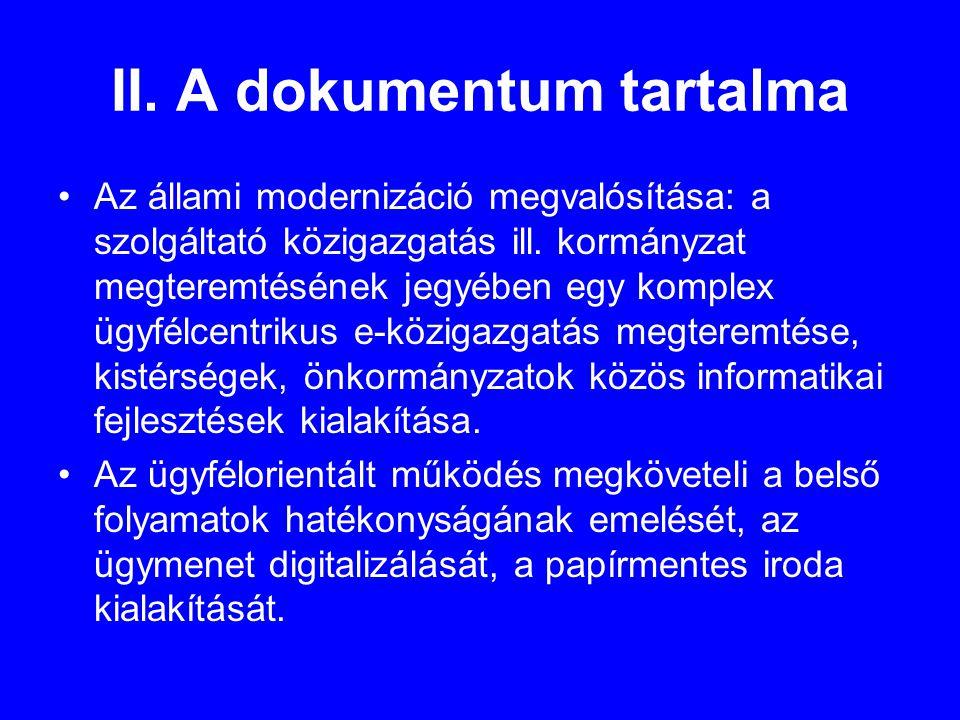 II. A dokumentum tartalma •Az állami modernizáció megvalósítása: a szolgáltató közigazgatás ill.