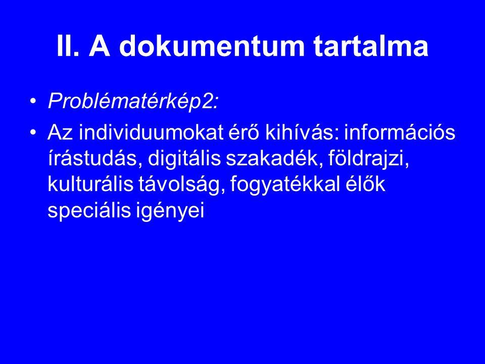 II. A dokumentum tartalma •Problématérkép2: •Az individuumokat érő kihívás: információs írástudás, digitális szakadék, földrajzi, kulturális távolság,