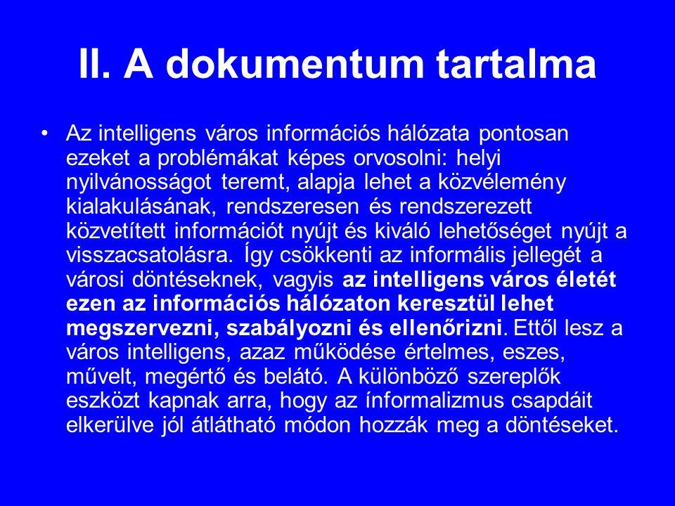II. A dokumentum tartalma •Az intelligens város információs hálózata pontosan ezeket a problémákat képes orvosolni: helyi nyilvánosságot teremt, alapj