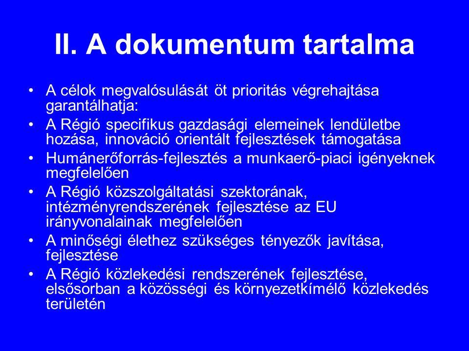 II. A dokumentum tartalma •A célok megvalósulását öt prioritás végrehajtása garantálhatja: •A Régió specifikus gazdasági elemeinek lendületbe hozása,