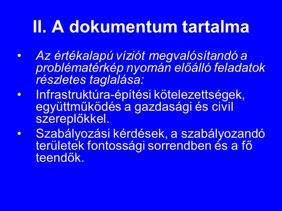 II. A dokumentum tartalma •Az értékalapú víziót megvalósítandó a problématérkép nyomán előálló feladatok részletes taglalása: •Infrastruktúra-építési
