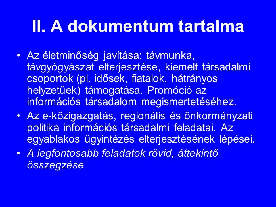 II. A dokumentum tartalma •Az életminőség javítása: távmunka, távgyógyászat elterjesztése, kiemelt társadalmi csoportok (pl. idősek, fiatalok, hátrány