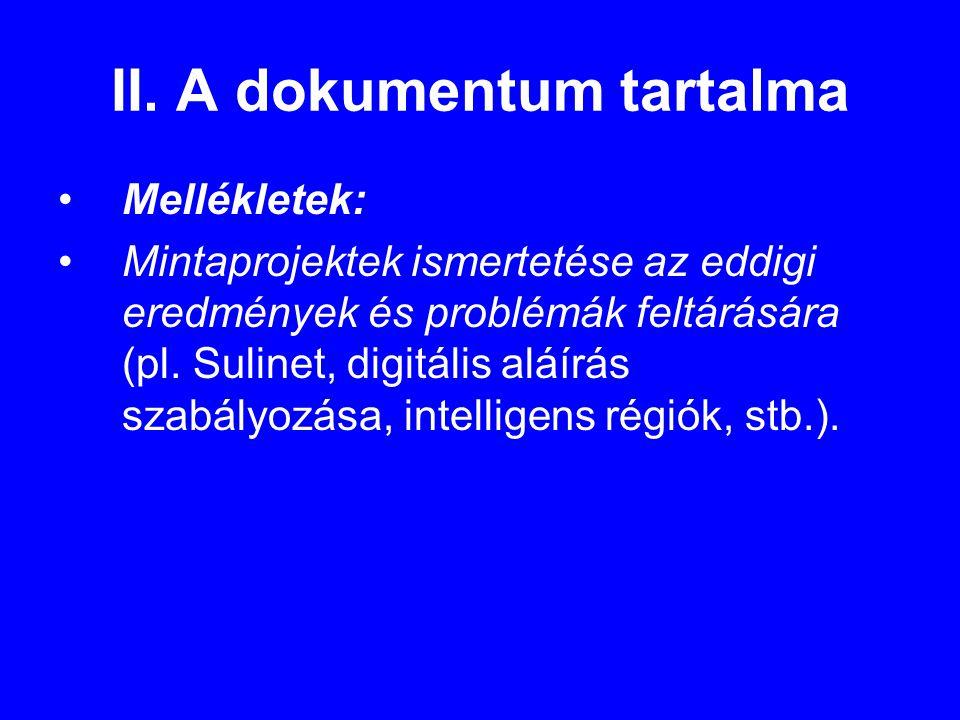II. A dokumentum tartalma •Mellékletek: •Mintaprojektek ismertetése az eddigi eredmények és problémák feltárására (pl. Sulinet, digitális aláírás szab