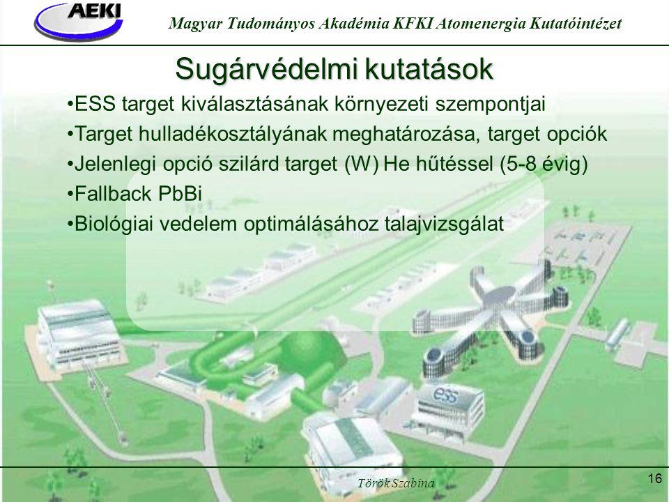 Török Szabina Magyar Tudományos Akadémia KFKI Atomenergia Kutatóintézet 16 Sugárvédelmi kutatások •ESS target kiválasztásának környezeti szempontjai •