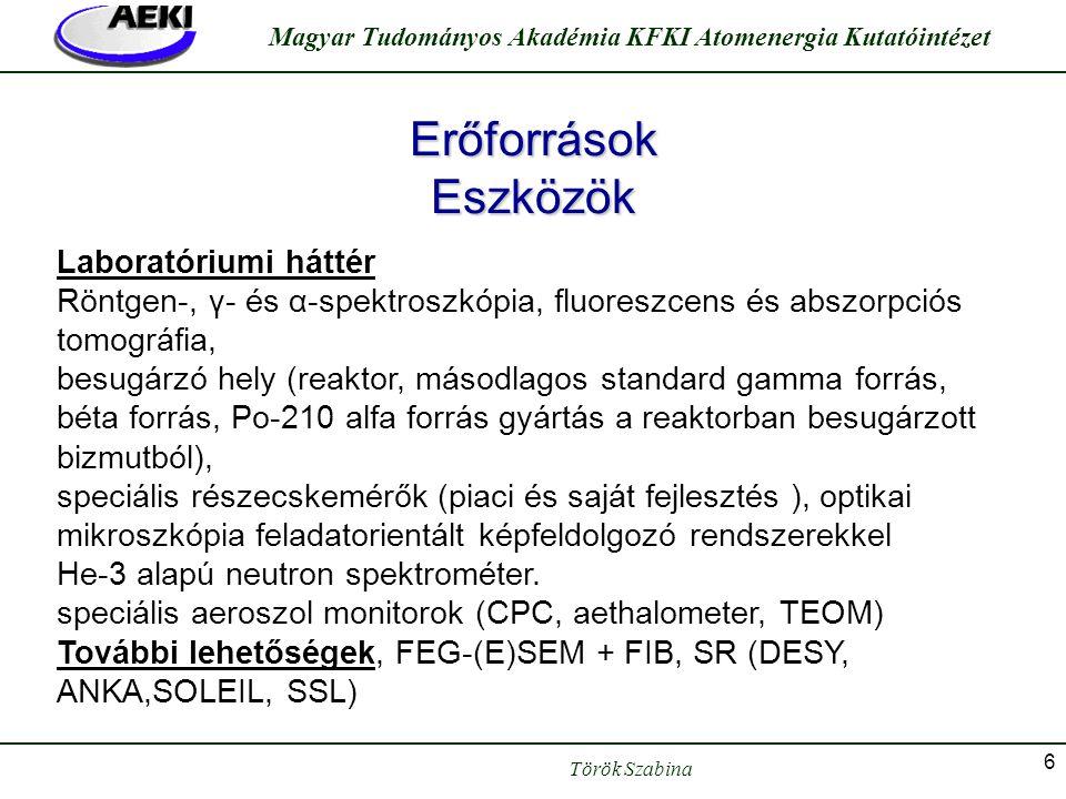 Török Szabina Magyar Tudományos Akadémia KFKI Atomenergia Kutatóintézet 6 Erőforrások Eszközök Laboratóriumi háttér Röntgen-, γ- és α-spektroszkópia,