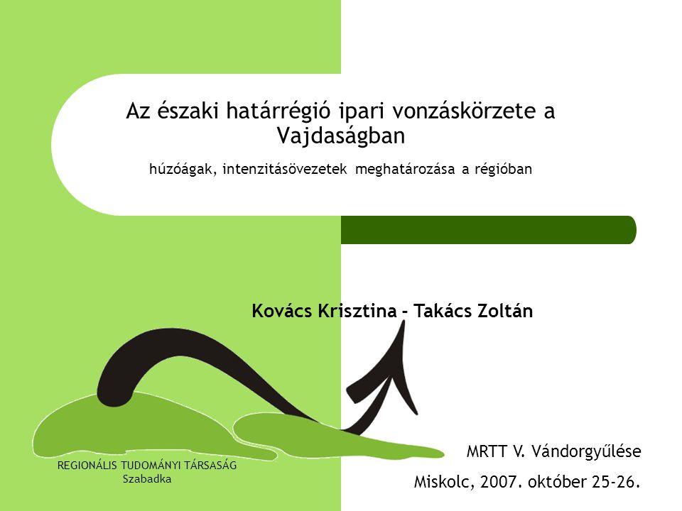 Az északi határrégió ipari vonzáskörzete a Vajdaságban húzóágak, intenzitásövezetek meghatározása a régióban MRTT V. Vándorgyűlése Miskolc, 2007. októ