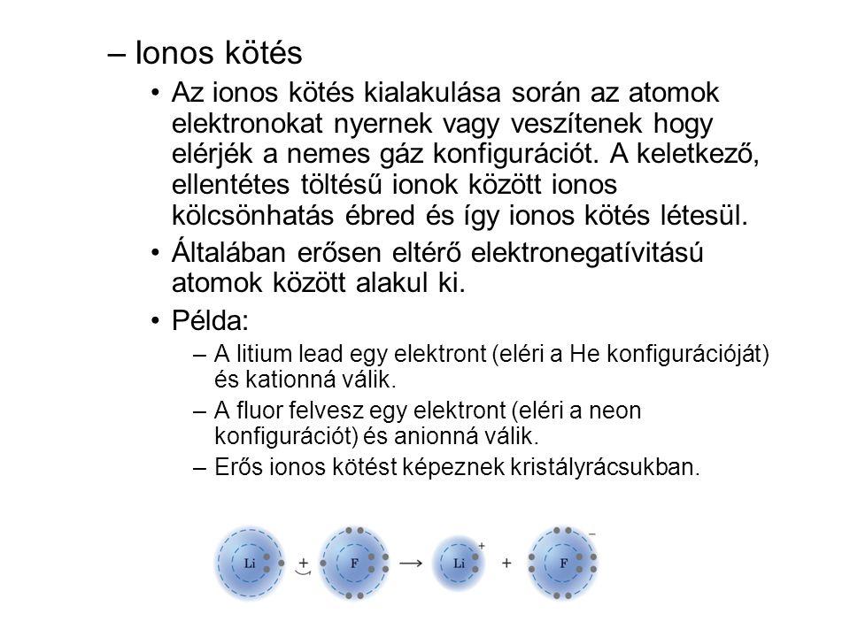 –Ionos kötés •Az ionos kötés kialakulása során az atomok elektronokat nyernek vagy veszítenek hogy elérjék a nemes gáz konfigurációt. A keletkező, ell