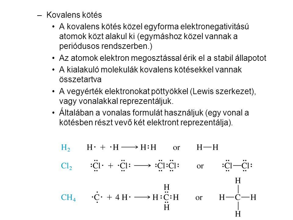 –Kovalens kötés •A kovalens kötés közel egyforma elektronegativitású atomok közt alakul ki (egymáshoz közel vannak a periódusos rendszerben.) •Az atom