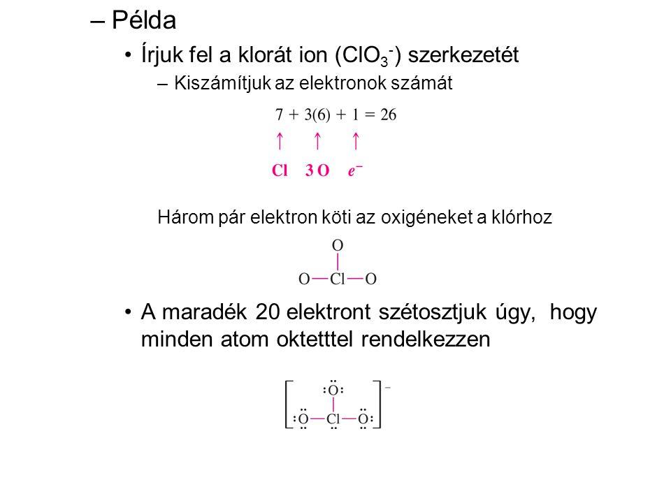 –Példa •Írjuk fel a klorát ion (ClO 3 - ) szerkezetét –Kiszámítjuk az elektronok számát Három pár elektron köti az oxigéneket a klórhoz •A maradék 20