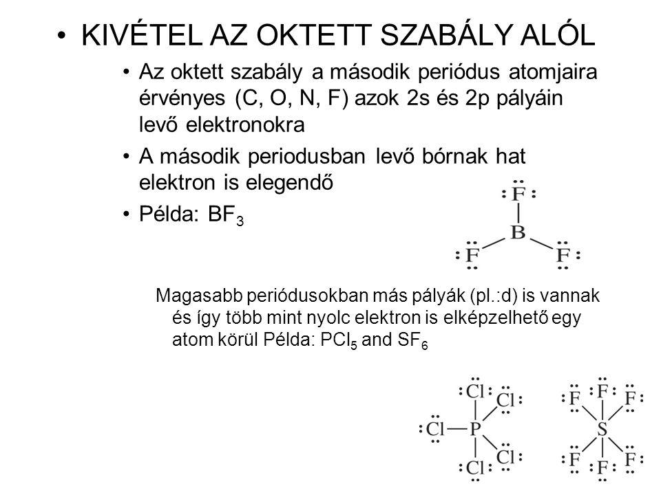 •KIVÉTEL AZ OKTETT SZABÁLY ALÓL •Az oktett szabály a második periódus atomjaira érvényes (C, O, N, F) azok 2s és 2p pályáin levő elektronokra •A másod