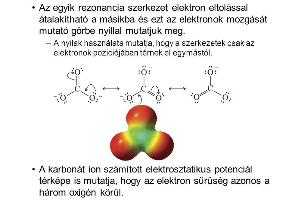 •Az egyik rezonancia szerkezet elektron eltolással átalakítható a másikba és ezt az elektronok mozgását mutató görbe nyillal mutatjuk meg. –A nyilak h