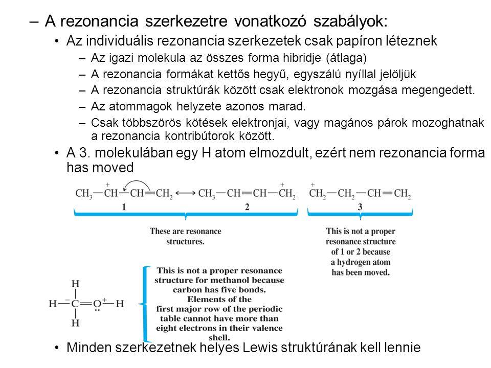 –A rezonancia szerkezetre vonatkozó szabályok: •Az individuális rezonancia szerkezetek csak papíron léteznek –Az igazi molekula az összes forma hibrid