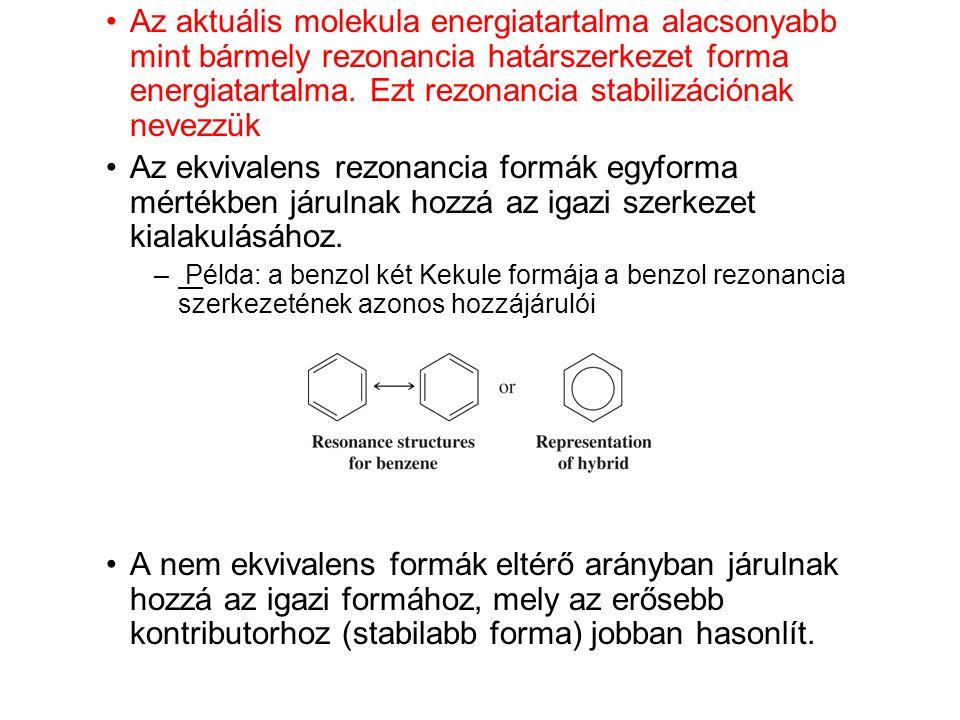 •Az aktuális molekula energiatartalma alacsonyabb mint bármely rezonancia határszerkezet forma energiatartalma. Ezt rezonancia stabilizációnak nevezzü