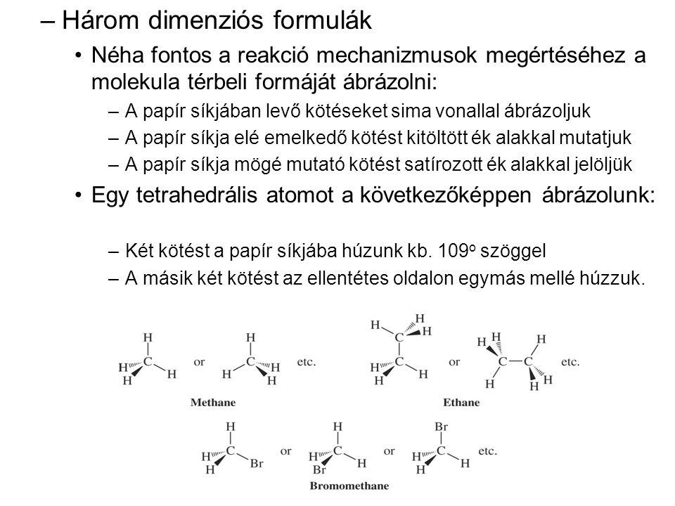 –Három dimenziós formulák •Néha fontos a reakció mechanizmusok megértéséhez a molekula térbeli formáját ábrázolni: –A papír síkjában levő kötéseket si