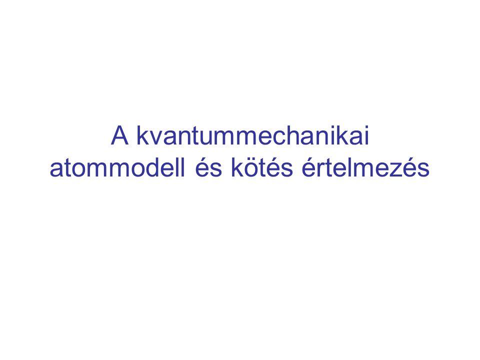A kvantummechanikai atommodell és kötés értelmezés