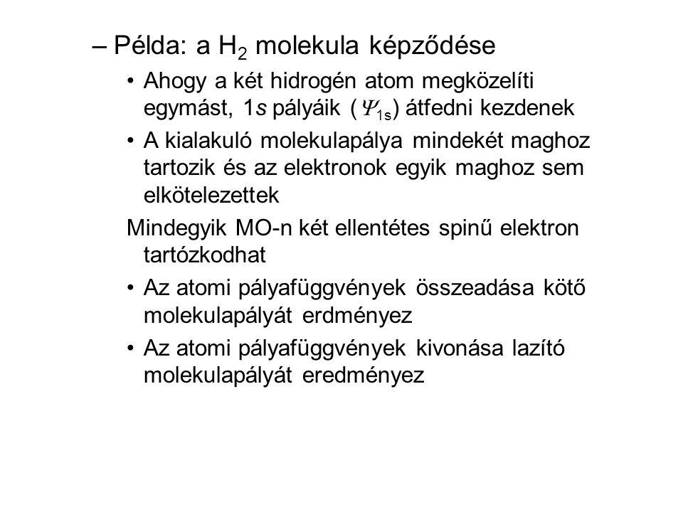 –Példa: a H 2 molekula képződése •Ahogy a két hidrogén atom megközelíti egymást, 1s pályáik (  1s ) átfedni kezdenek •A kialakuló molekulapálya minde