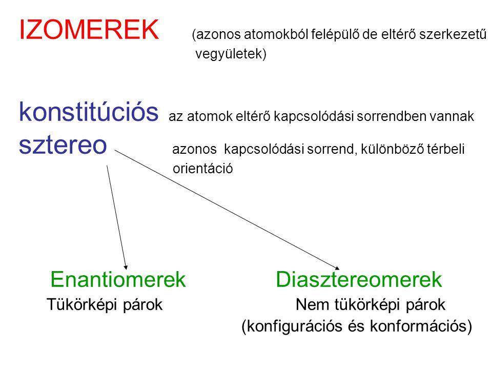 IZOMEREK (azonos atomokból felépülő de eltérő szerkezetű vegyületek) konstitúciós az atomok eltérő kapcsolódási sorrendben vannak sztereo azonos kapcs
