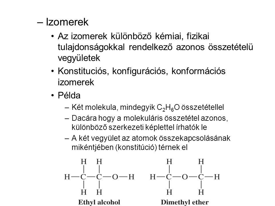 –Izomerek •Az izomerek különböző kémiai, fizikai tulajdonságokkal rendelkező azonos összetételü vegyületek •Konstituciós, konfigurációs, konformációs