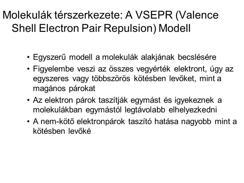 Molekulák térszerkezete: A VSEPR (Valence Shell Electron Pair Repulsion) Modell •Egyszerű modell a molekulák alakjának becslésére •Figyelembe veszi az