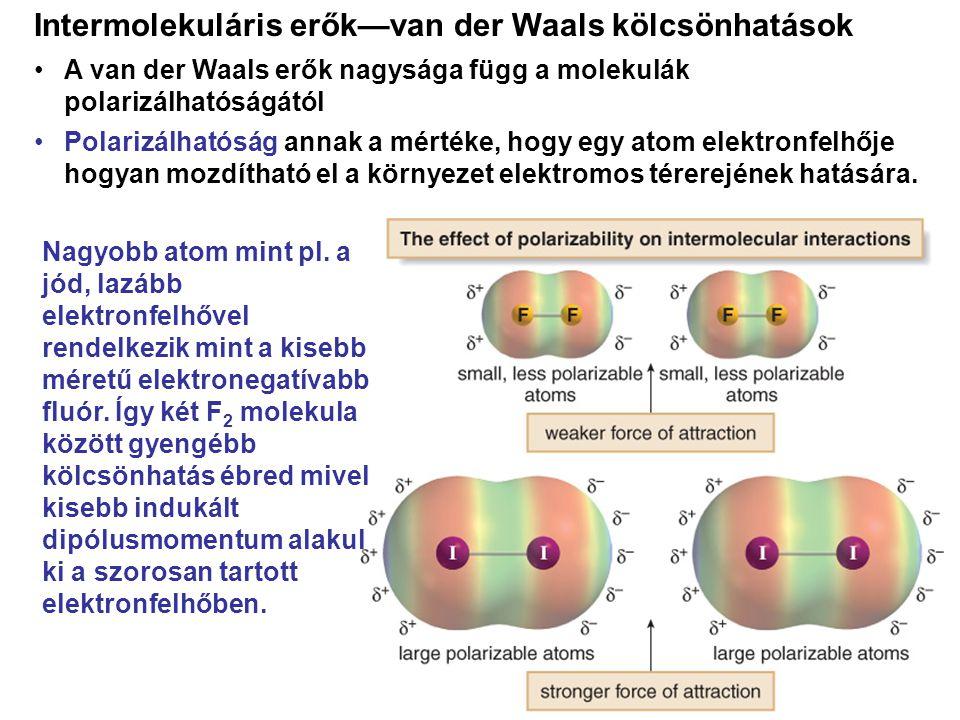 •A van der Waals erők nagysága függ a molekulák polarizálhatóságától •Polarizálhatóság annak a mértéke, hogy egy atom elektronfelhője hogyan mozdíthat