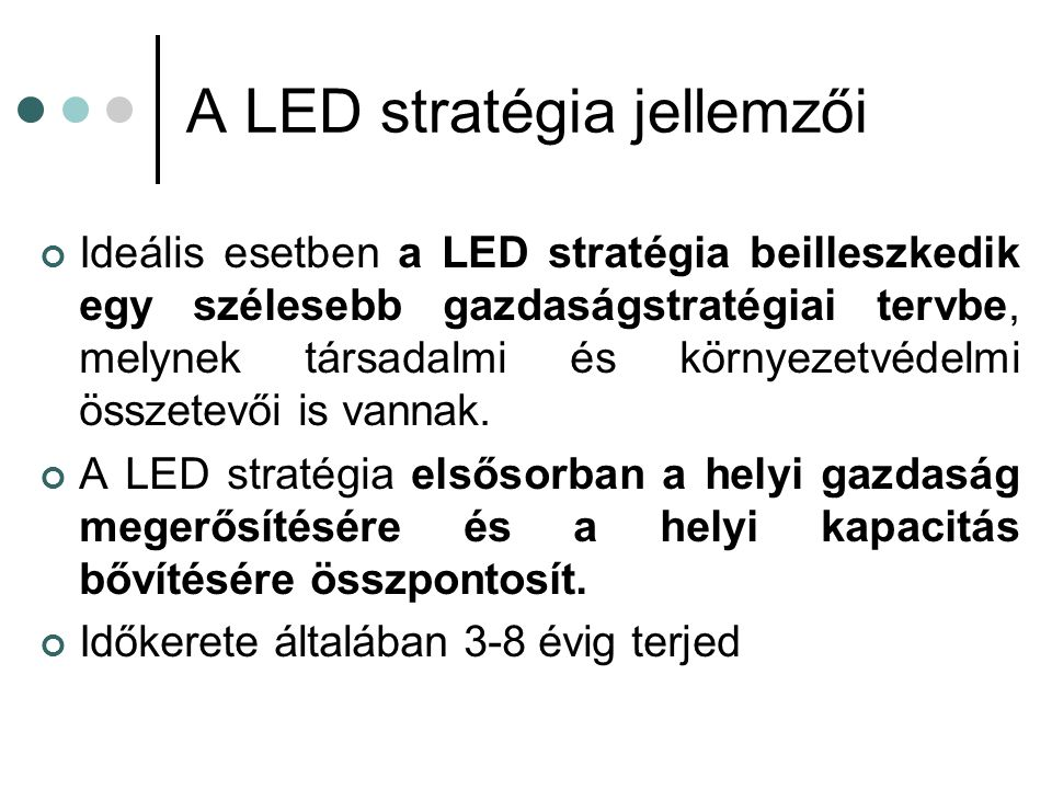 A LED stratégia jellemzői Ideális esetben a LED stratégia beilleszkedik egy szélesebb gazdaságstratégiai tervbe, melynek társadalmi és környezetvédelmi összetevői is vannak.