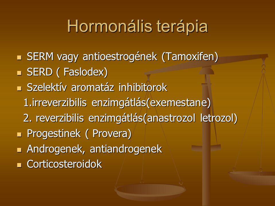 Hormonális terápia  SERM vagy antioestrogének (Tamoxifen)  SERD ( Faslodex)  Szelektív aromatáz inhibitorok 1.irreverzibilis enzimgátlás(exemestane
