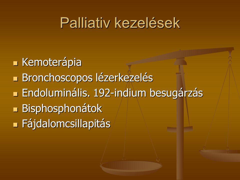 Palliativ kezelések  Kemoterápia  Bronchoscopos lézerkezelés  Endoluminális. 192-indium besugárzás  Bisphosphonátok  Fájdalomcsillapitás