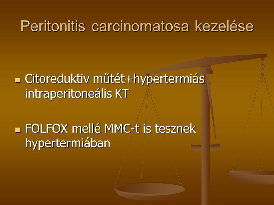 Peritonitis carcinomatosa kezelése  Citoreduktiv műtét+hypertermiás intraperitoneális KT  FOLFOX mellé MMC-t is tesznek hypertermiában