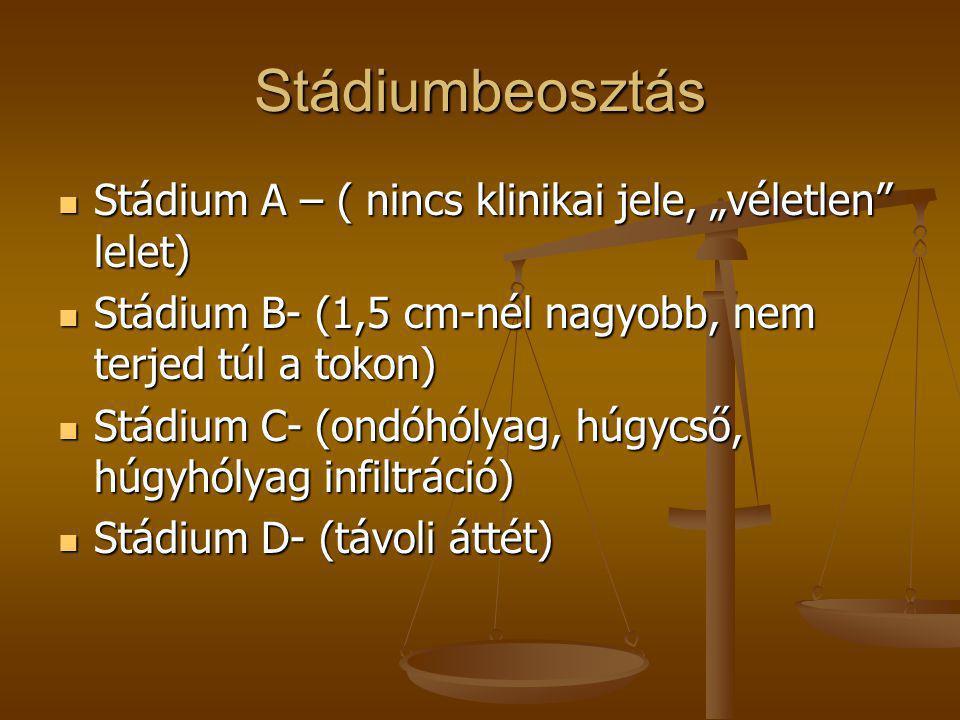 """Stádiumbeosztás  Stádium A – ( nincs klinikai jele, """"véletlen"""" lelet)  Stádium B- (1,5 cm-nél nagyobb, nem terjed túl a tokon)  Stádium C- (ondóhól"""
