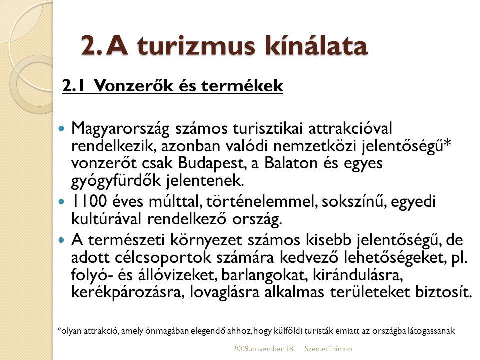 2. A turizmus kínálata 2.1 Vonzerők és termékek  Magyarország számos turisztikai attrakcióval rendelkezik, azonban valódi nemzetközi jelentőségű* von