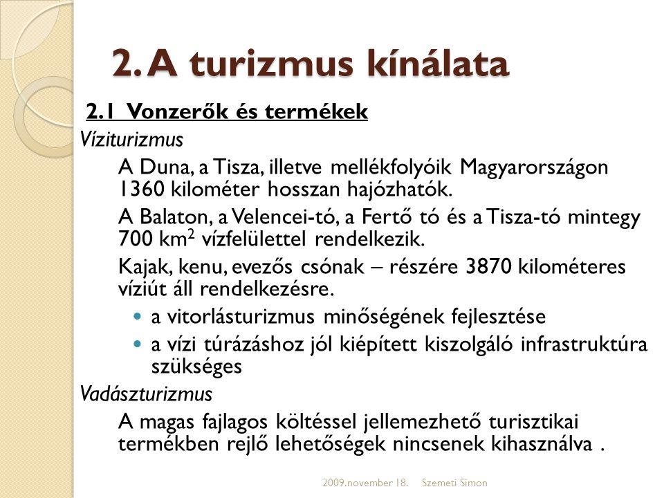 2. A turizmus kínálata 2.1 Vonzerők és termékek Víziturizmus A Duna, a Tisza, illetve mellékfolyóik Magyarországon 1360 kilométer hosszan hajózhatók.
