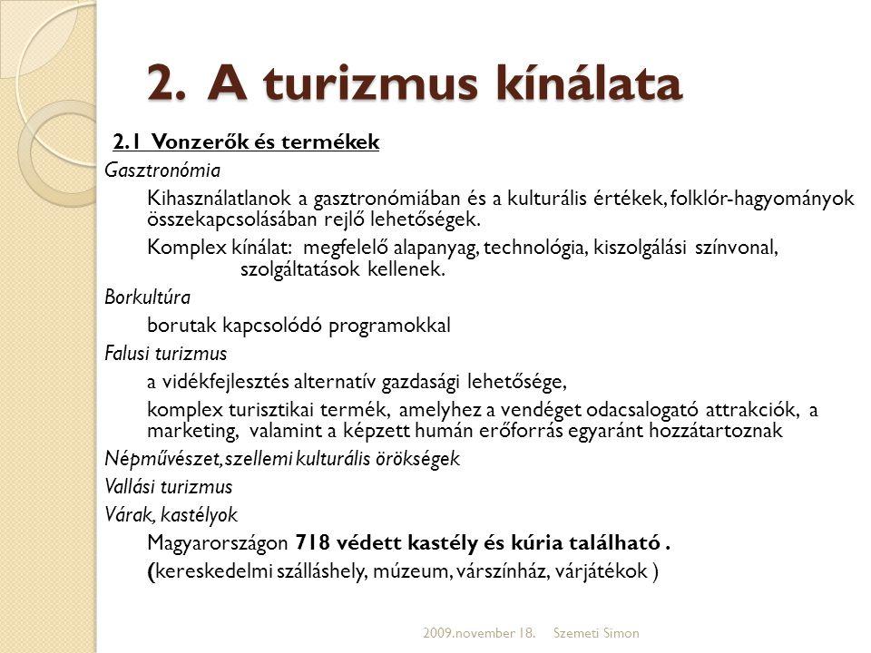 2. A turizmus kínálata 2.1 Vonzerők és termékek Gasztronómia Kihasználatlanok a gasztronómiában és a kulturális értékek, folklór-hagyományok összekapc