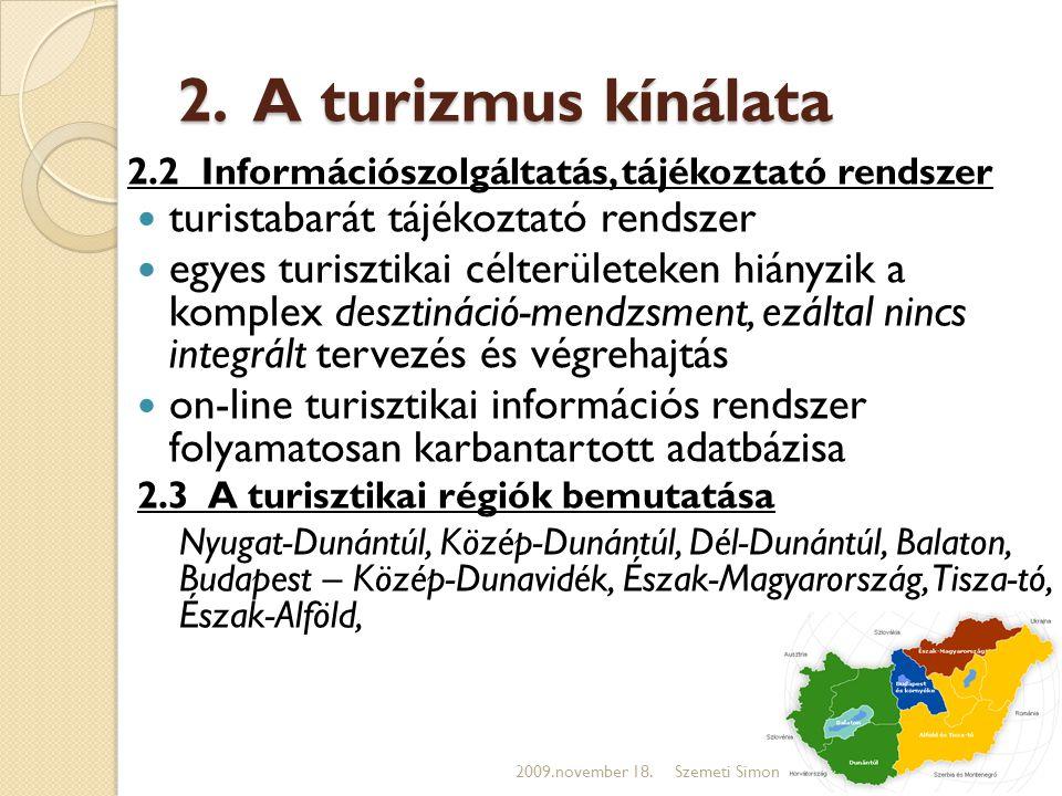 2. A turizmus kínálata 2.2 Információszolgáltatás, tájékoztató rendszer  turistabarát tájékoztató rendszer  egyes turisztikai célterületeken hiányzi