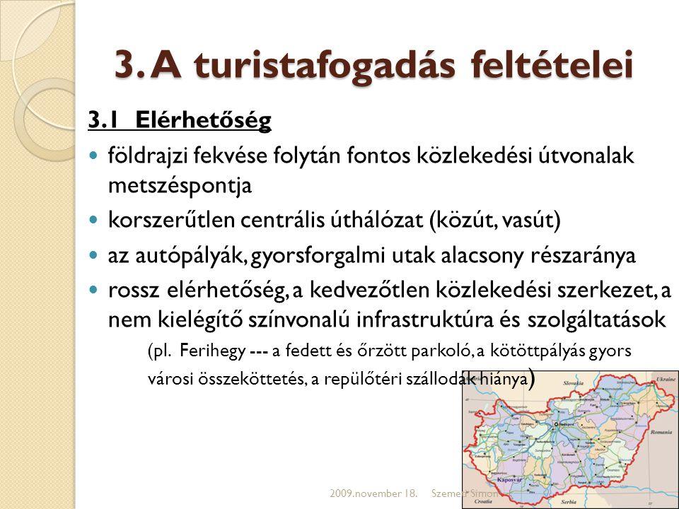 3. A turistafogadás feltételei 3.1 Elérhetőség  földrajzi fekvése folytán fontos közlekedési útvonalak metszéspontja  korszerűtlen centrális úthálóz