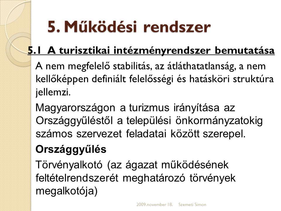 5. Működési rendszer 5.1 A turisztikai intézményrendszer bemutatása A nem megfelelő stabilitás, az átláthatatlanság, a nem kellőképpen definiált felel