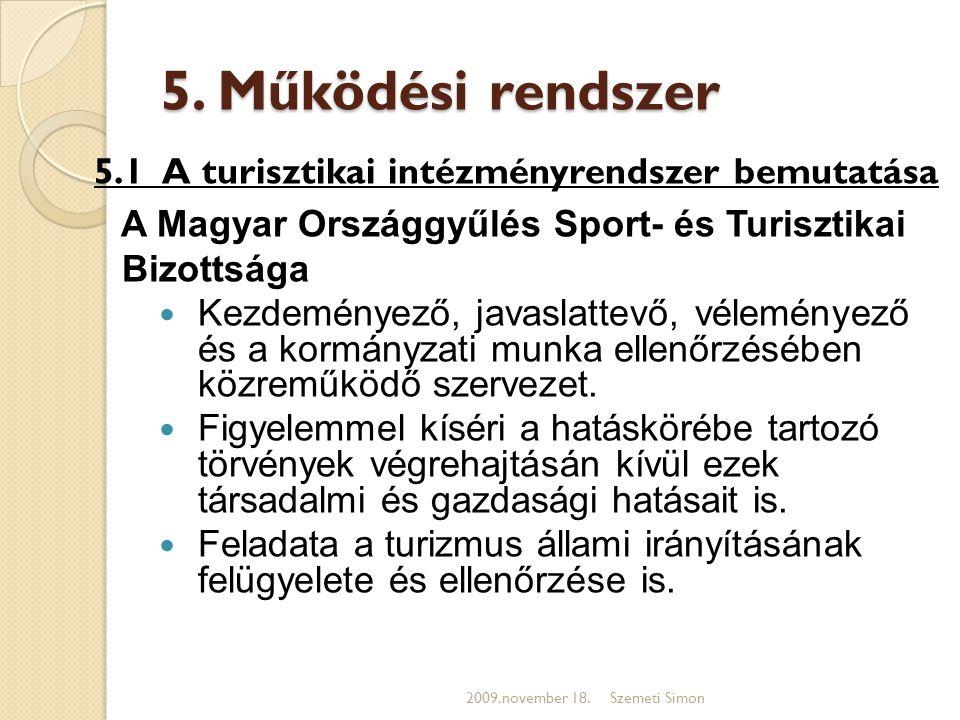 5. Működési rendszer 5.1 A turisztikai intézményrendszer bemutatása A Magyar Országgyűlés Sport- és Turisztikai Bizottsága  Kezdeményező, javaslattev
