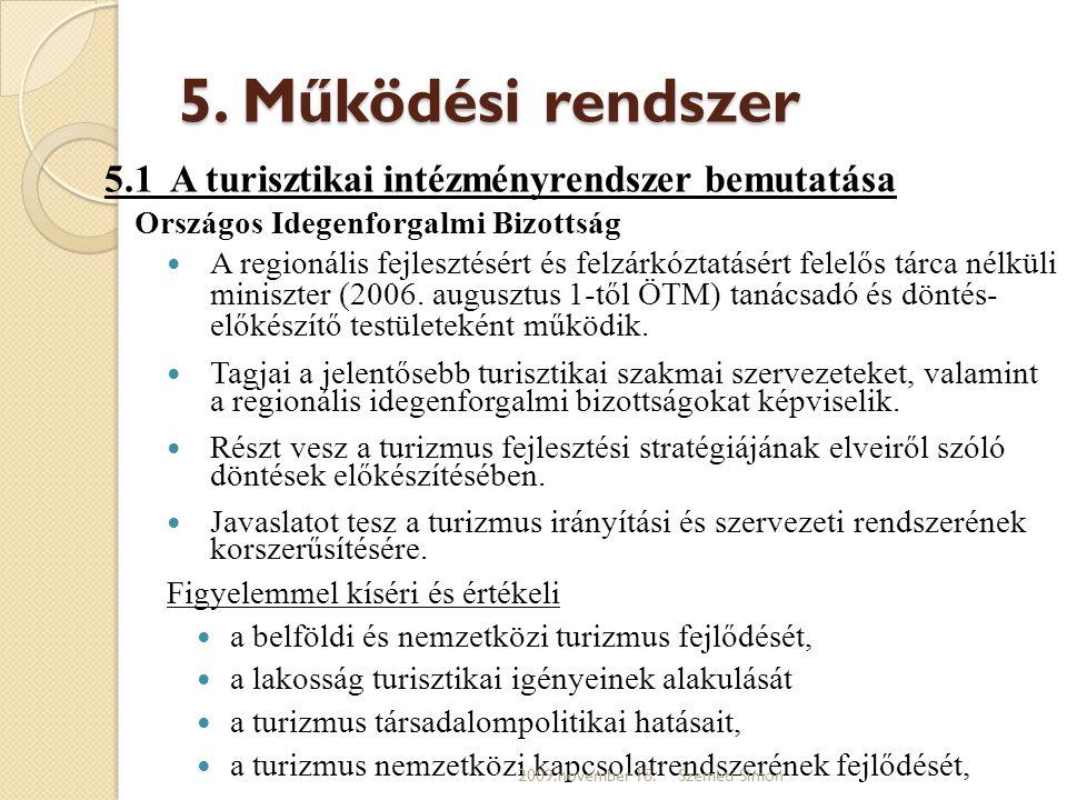 5. Működési rendszer 5.1 A turisztikai intézményrendszer bemutatása Országos Idegenforgalmi Bizottság  A regionális fejlesztésért és felzárkóztatásér