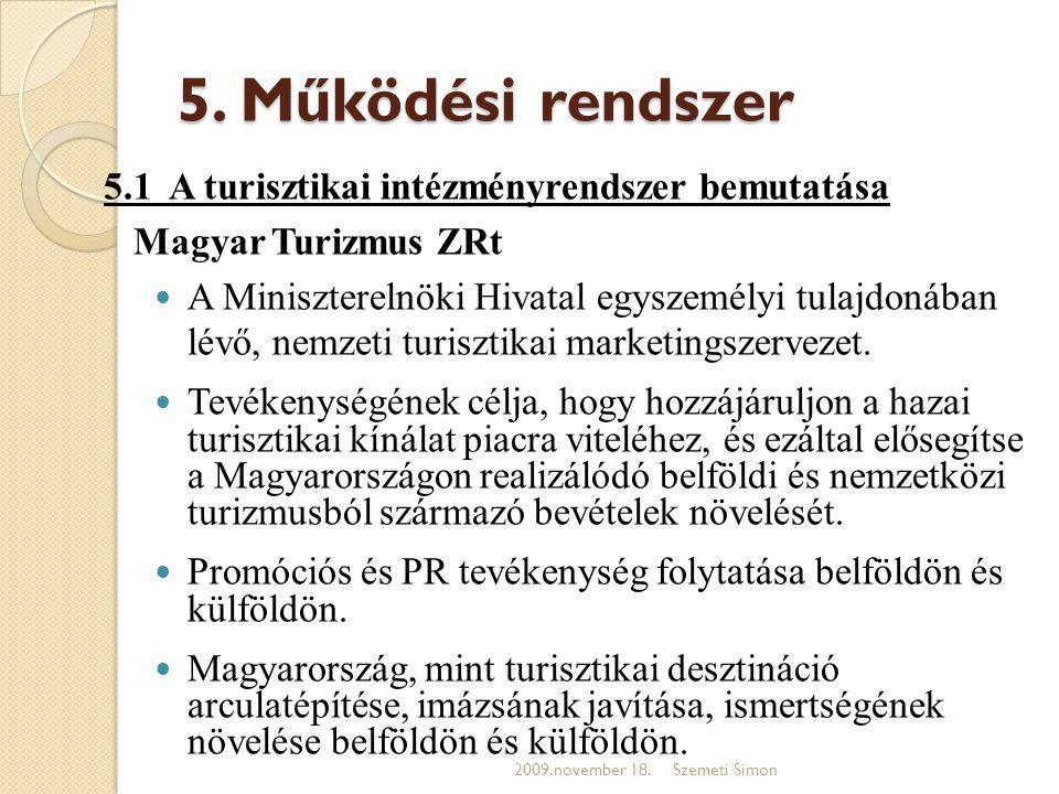 5. Működési rendszer 5.1 A turisztikai intézményrendszer bemutatása Magyar Turizmus ZRt  A Miniszterelnöki Hivatal egyszemélyi tulajdonában lévő, nem