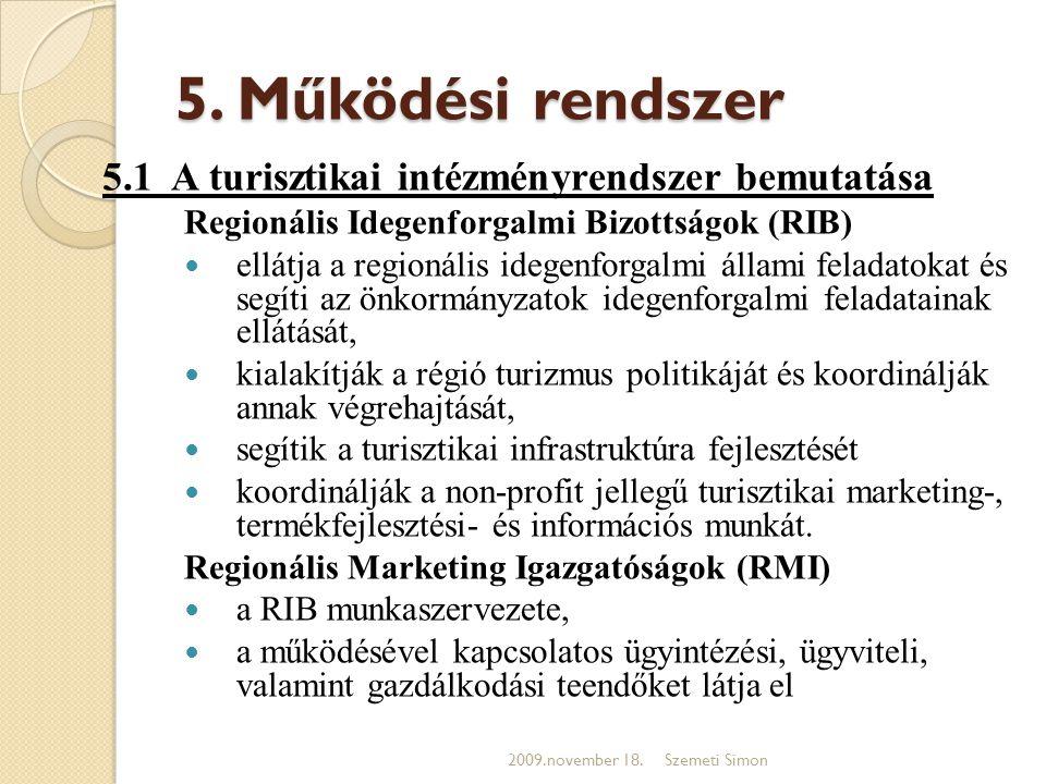 5. Működési rendszer 5.1 A turisztikai intézményrendszer bemutatása Regionális Idegenforgalmi Bizottságok (RIB)  ellátja a regionális idegenforgalmi