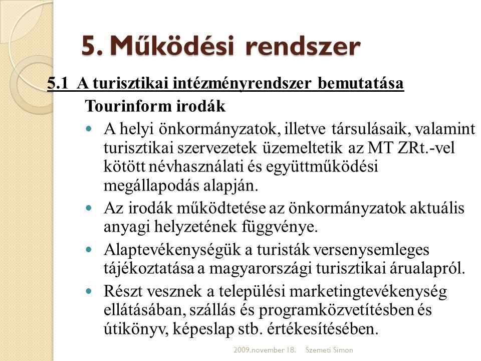 5. Működési rendszer 5.1 A turisztikai intézményrendszer bemutatása Tourinform irodák  A helyi önkormányzatok, illetve társulásaik, valamint turiszti