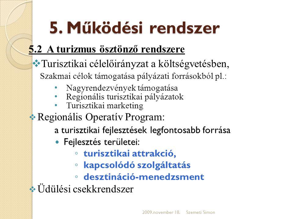 5. Működési rendszer 5.2 A turizmus ösztönző rendszere  Turisztikai célelőirányzat a költségvetésben, Szakmai célok támogatása pályázati forrásokból