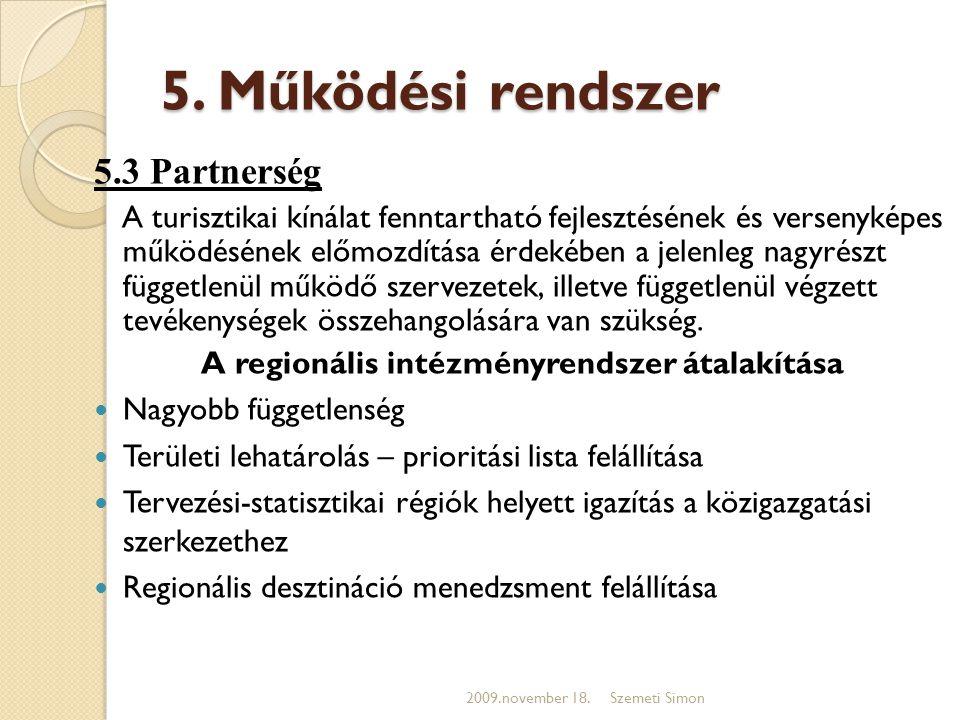 5. Működési rendszer 5.3 Partnerség A turisztikai kínálat fenntartható fejlesztésének és versenyképes működésének előmozdítása érdekében a jelenleg na