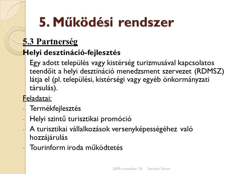 5. Működési rendszer 5.3 Partnerség Helyi desztináció-fejlesztés Egy adott település vagy kistérség turizmusával kapcsolatos teendőit a helyi desztiná