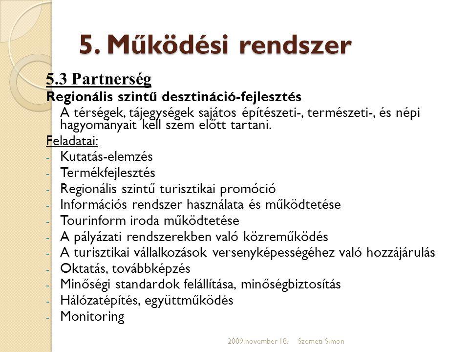 5. Működési rendszer 5.3 Partnerség Regionális szintű desztináció-fejlesztés A térségek, tájegységek sajátos építészeti-, természeti-, és népi hagyomá