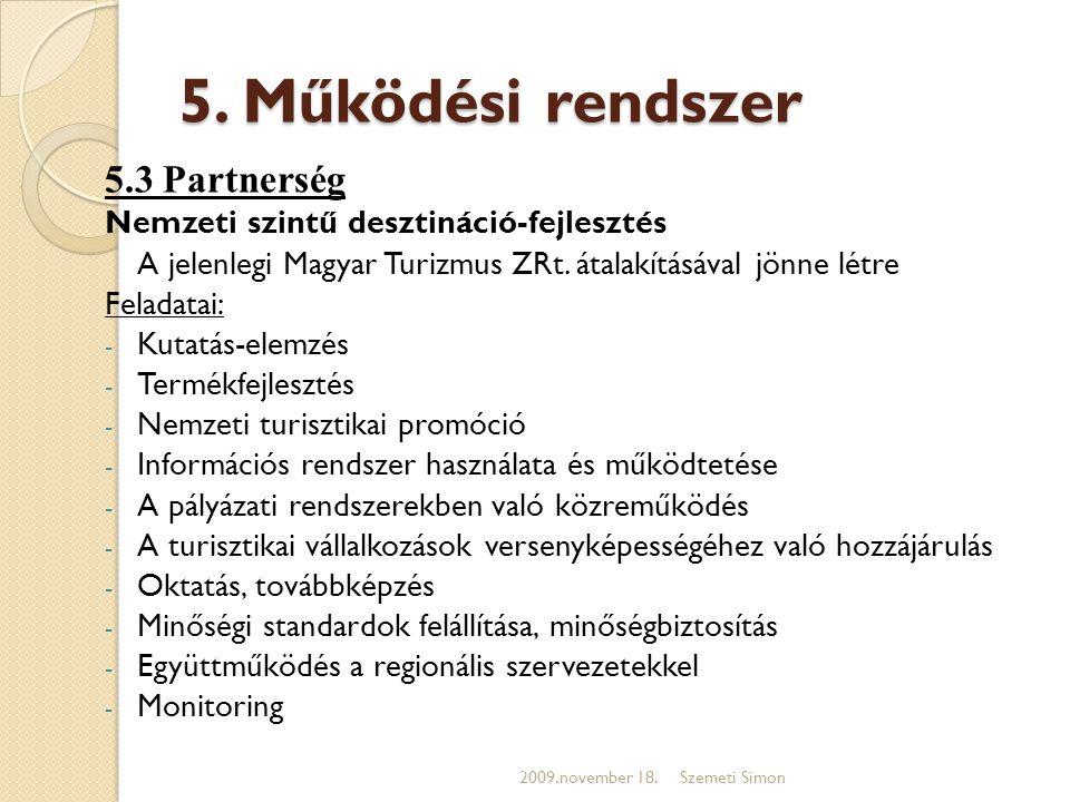 5. Működési rendszer 5.3 Partnerség Nemzeti szintű desztináció-fejlesztés A jelenlegi Magyar Turizmus ZRt. átalakításával jönne létre Feladatai: - Kut