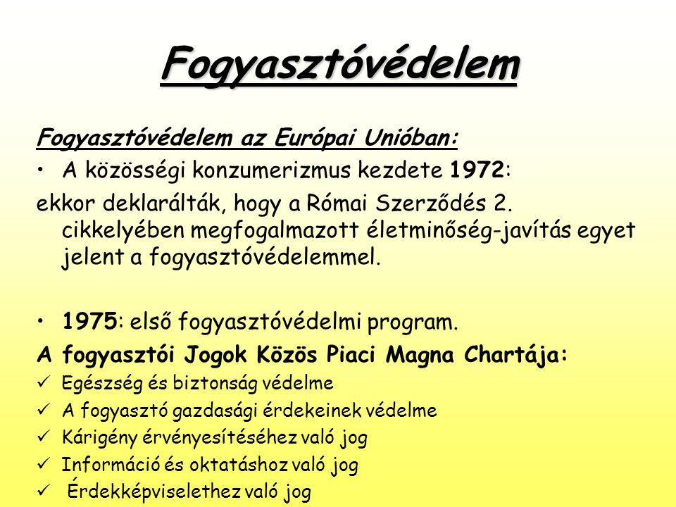 Fogyasztóvédelem Fogyasztóvédelem az Európai Unióban: •A közösségi konzumerizmus kezdete 1972: ekkor deklarálták, hogy a Római Szerződés 2. cikkelyébe