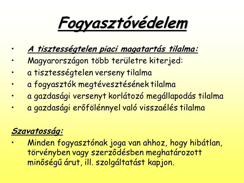 Fogyasztóvédelem •A tisztességtelen piaci magatartás tilalma: •Magyarországon több területre kiterjed: •a tisztességtelen verseny tilalma •a fogyasztó