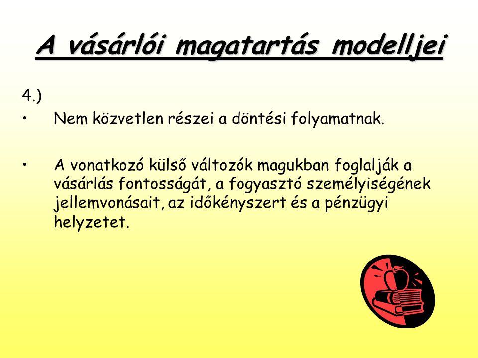 A vásárlói magatartás modelljei 4.) •Nem közvetlen részei a döntési folyamatnak. •A vonatkozó külső változók magukban foglalják a vásárlás fontosságát