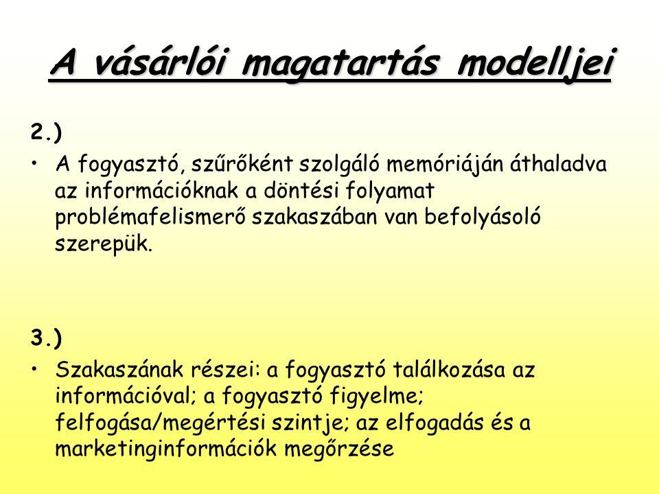 A vásárlói magatartás modelljei 2.) •A fogyasztó, szűrőként szolgáló memóriáján áthaladva az információknak a döntési folyamat problémafelismerő szaka